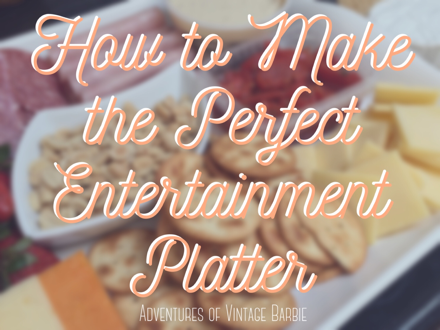 Make the Perfect Entertainment Platter